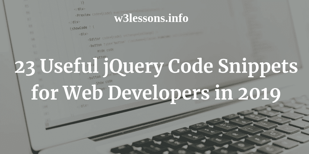 20+ Useful jQuery Code Snippets for Web Developers in 2019
